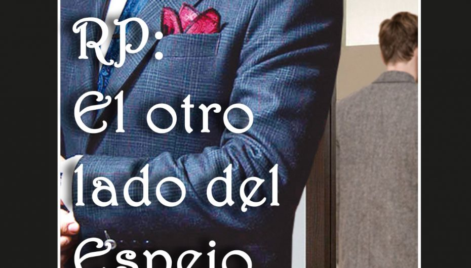 """""""RP: EL OTRO LADO DEL ESPEJO"""""""